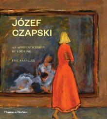 Eric Karpeles Józef Czapski: An Apprenticeship of Looking Point Reyes Books